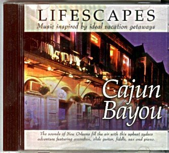 Cajun Bayou Lifescapes Music inspired by ideal vacation getaways