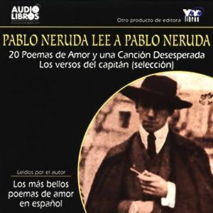 Pablo Neruda Lee a Pablo Neruda [Pablo Neruda Reading Pablo Neruda] (Texto Completo) Audiobook