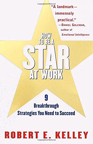 How to Be a Star at Work: 9 Breakthrough Strategies You...