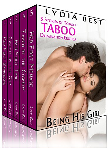 Lydia Best - Being His Girl Boxed Set: The 5 Short Story Collection of Totally TABOO Domination Erotica