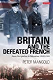 img - for Britain and the Defeated French: From Occupation to Liberation, 1940-1944 by Mangold, Peter (2012) Hardcover book / textbook / text book