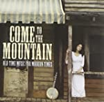 Come to the Mountain: Old Time Music...