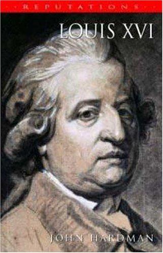 Louis XVI: The Silent King (Reputations)