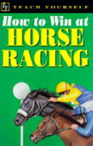 How to Win at Horse Racing (Teach Yourself: how to win)