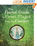 The Faerie's Guide to Green Magick fr...
