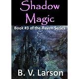 Shadow Magic (Haven Series #3) ~ B. V. Larson