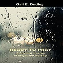 Ready to Pray: A Spiritual Journey of Prayer and Worship (       UNABRIDGED) by Gail E Dudley Narrated by Lisa Heidrich