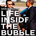 Life Inside the Bubble: Why a Top-Ranked Secret Service Agent Walked Away from It All (       UNABRIDGED) by Dan Bongino Narrated by Mark F. Smith