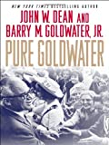 Pure Goldwater (1403977410) by John W. Dean