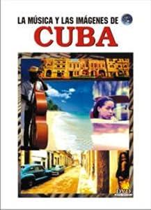 CUBA: LA MUSICA Y LAS IMAGENES DE...