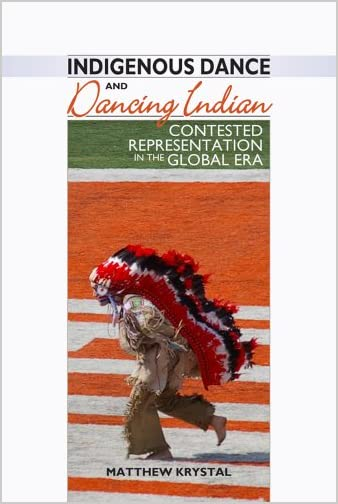 Indigenous dance and dancing Indian : contested representation in the global era