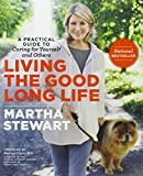 Living the Good Long Life: A Practical Guide to Caring for Yourself and Others