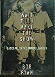 Wait Till I Make the Show: Baseball in the Minor Leagues