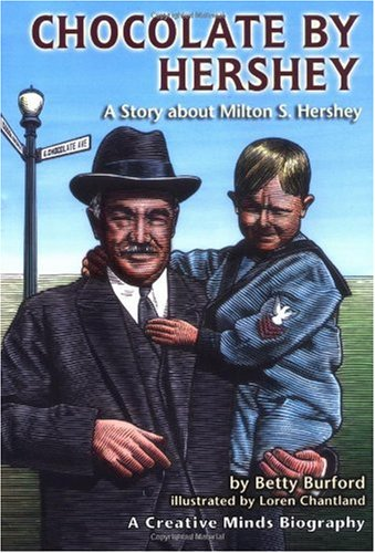 Chocolate by Hershey: A Story About Milton S. Hershey (A Carolrhoda Creative Minds Book)