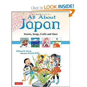 All About Japan: Stories, Songs, Crafts and More Willamarie Moore and Kazumi Wilds