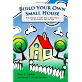 Build Your Own Small House: with stories of folks who've been there and survived to tell the tale ~ Anne T. Lupton