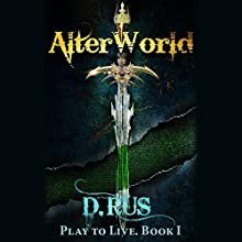AlterWorld: Play to Live, Book 1 (       UNABRIDGED) by D. Rus Narrated by Michael Goldstrom