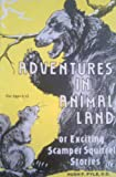 img - for Adventures in Animal Land: Or, exciting Scamper Squirrel stories book / textbook / text book