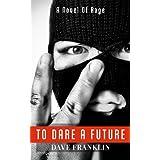To Dare A Future: A Novel of Rageby Dave Franklin