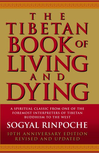 The Tibetan Book of Living and Dying: A Spiritual Classic from One of the Foremost Interpreters of Tibetan Buddhism to t