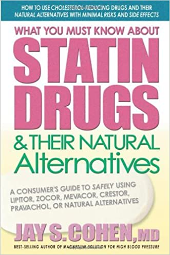 What You Must Know about Statin Drugs & Their Natural Alternatives written by Jay S. Cohen