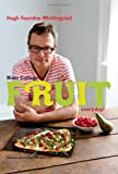 Hugh Fearnley-Whittingstall River Cottage Fruit Every Day!