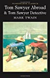 Tom Sawyer Abroad: AND Tom Sawyer, Detective (Wordsworth Classics)