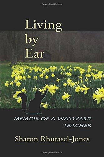 Living by Ear: Memoir of a Wayward Teacher