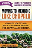 Moving to Mexico's Lake Chapala 3rd Edition: Checklists, How-tos, and Practical Information and Advice for Expats and Retirees