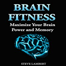 Brain Fitness: Maximize Your Brain Power and Memory (       UNABRIDGED) by Steve Lambert Narrated by Stuart Gauffi