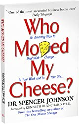 Who Moved My Cheese: An Amazing Way to Deal with Change in Your Work and in Your Life