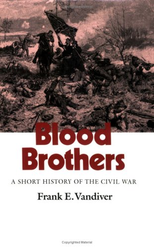 Blood Brothers: A Short History of the Civil War (Texas a&M University Military History Series, No 26), Frank E. Vandiver
