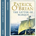 The Letter of Marque: Aubrey-Maturin, Book 12 (       ABRIDGED) by Patrick O'Brian Narrated by Robert Hardy