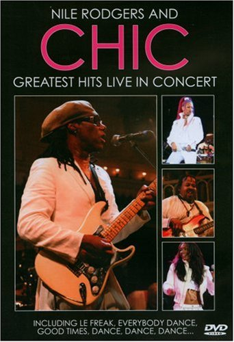 Chic - Nile Rodgers And Chic - Greatest Hits Live In Concert [DVD] [2006]