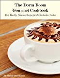 img - for The Dorm Room Gourmet Cookbook: Fast, Healthy Gourmet Meals for Kitchen-less Students book / textbook / text book