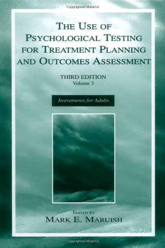 The Use of Psychological Testing for Treatment Planning and Outcomes Assessment: Volume 3: Instruments for Adults