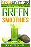 Green Smoothies: Quick & Easy Smoothie Recipes for Cleansing, Detoxing & Burning Fat (English Edition)