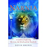 Inside Narnia: A Guide to Exploring The Lion, the Witch and the Wardrobe ~ Devin Brown