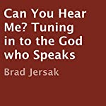 Can You Hear Me?: Tuning in to the God Who Speaks | Brad Jersak