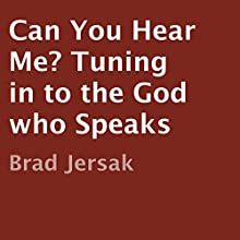 Can You Hear Me?: Tuning in to the God Who Speaks | Livre audio Auteur(s) : Brad Jersak Narrateur(s) : David Durand