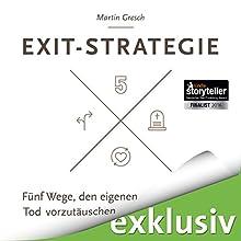 Exit-Strategie: Fünf Wege, den eigenen Tod vorzutäuschen Hörbuch von Martin Gresch Gesprochen von: Oliver Wronka