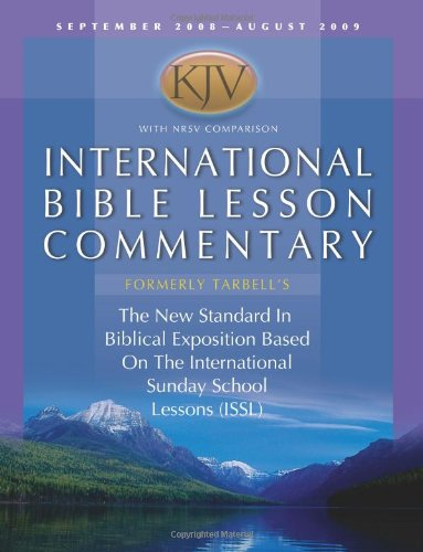 KJV International Bible Lesson Commentary: The New Standard in Biblical Exposition Based on the International Sunday School Lessons (ISSL) (International Bible Lesson Commentary KJV)