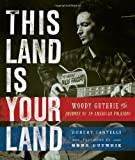 This Land Is Your Land: Woody Guthrie and the Journey of an American Folk Song (0762443286) by Santelli, Robert