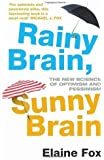 Rainy Brain. Sunny Brain: The New Science of Optimism and Pessimism by Fox. Elaine ( 2013 ) Paperback