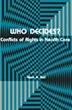 img - for Who Decides?: Conflicts of Rights in Health Care (Contemporary Issues in Biomedicine, Ethics, and Society) book / textbook / text book