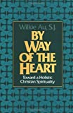 img - for By S.J. Wilkie Au By Way of the Heart: Toward a Holistic Christian Spirituality book / textbook / text book