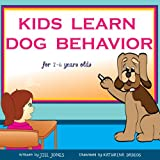 Children's book: Kids Learn Dog Behavior (Dog Children's Books Collection Book 1) ~ Jill Jones