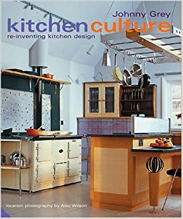 Kitchen Culture Re Inventing Kitchen Design Johnny Grey 9781903221969 Books