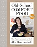 Book - Old-School Comfort Food: The Way I Learned to Cook