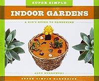Super Simple Indoor Gardens:: A Kid's Guide to Gardening